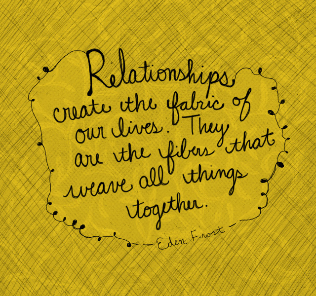Relationships are the fabric of our lives