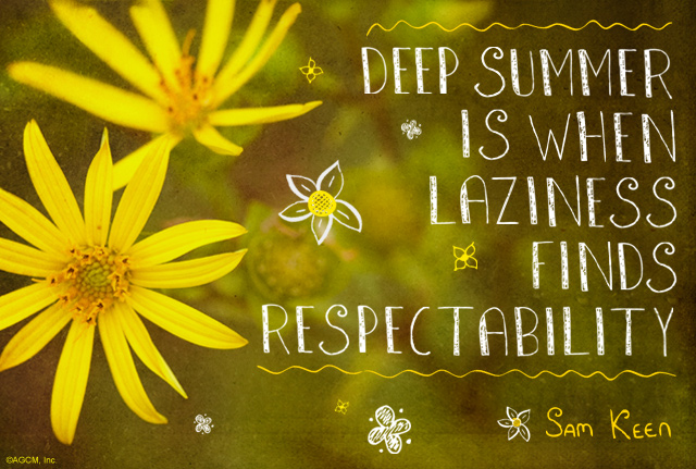"""Summer quote: """"Deep summer is when laziness finds respectability."""" - Sam Keen"""